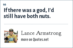 Lance Armstrong: If there was a god, I'd still have both nuts.