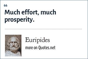 Euripides: Much effort, much prosperity.