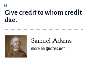 Samuel Adams: Give credit to whom credit due.