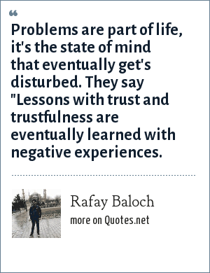 Rafay Baloch: Problems are part of life, it's the state of mind that eventually get's disturbed. They say