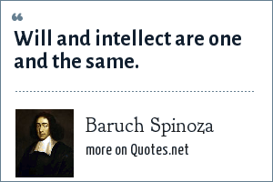 Baruch Spinoza: Will and intellect are one and the same.