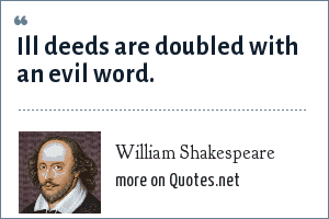 William Shakespeare: Ill deeds are doubled with an evil word.