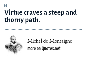 Michel de Montaigne: Virtue craves a steep and thorny path.