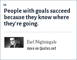 Earl Nightingale: People with goals succeed because they know where they're going.