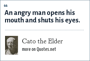 Cato the Elder: An angry man opens his mouth and shuts his eyes.