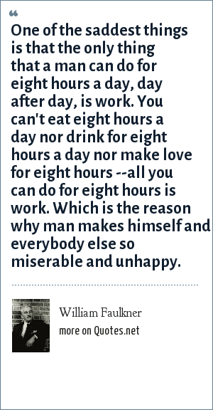 William Faulkner: One of the saddest things is that the only