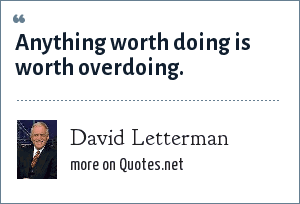 David Letterman: Anything worth doing is worth overdoing