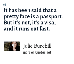 Julie Burchill: It has been said that a pretty face is a passport. But it's not, it's a visa, and it runs out fast.