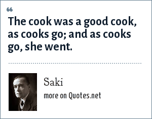 Saki: The cook was a good cook, as cooks go; and as cooks go, she went.