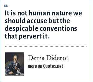 Denis Diderot: It is not human nature we should accuse but the despicable conventions that pervert it.