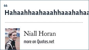 Niall Horan: Hahaahhaahaaahhaaahahaahaahaa!