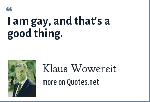 Klaus Wowereit: I am gay, and that's a good thing.