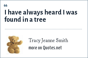 Tracy Jeanne Smith: I have always heard I was found in a tree