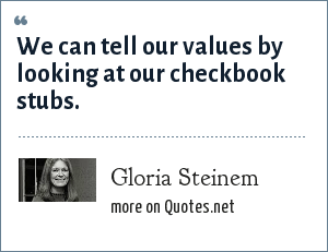 Gloria Steinem: We can tell our values by looking at our checkbook stubs.