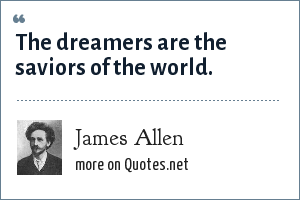 James Allen: The dreamers are the saviors of the world.