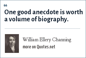 William Ellery Channing: One good anecdote is worth a volume of biography.