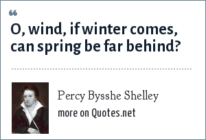 Percy Bysshe Shelley: O, wind, if winter comes, can spring be far behind?