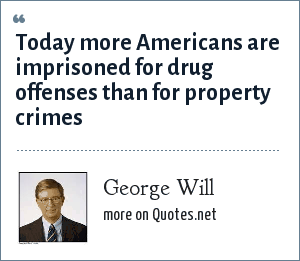 George Will: Today more Americans are imprisoned for drug offenses than for property crimes