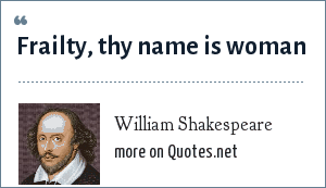 William Shakespeare: Frailty, thy name is woman