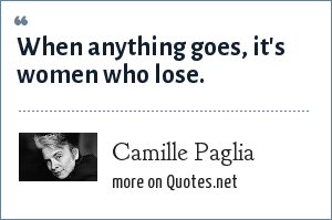 Camille Paglia: When anything goes, it's women who lose.