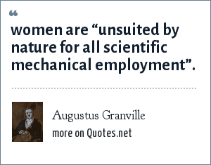 "Augustus Granville: women are ""unsuited by nature for all scientific mechanical employment""."