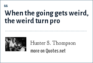 Hunter S. Thompson: When the going gets weird, the weird turn pro