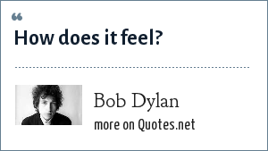 Bob Dylan: How does it feel?