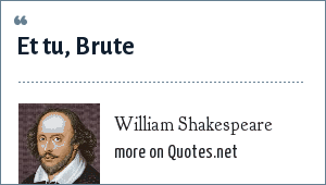 William Shakespeare: Et tu, Brute