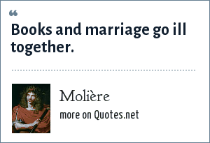 Molière: Books and marriage go ill together.