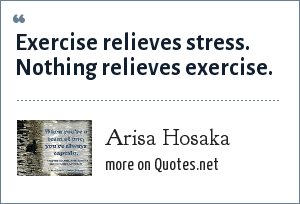 Arisa Hosaka: Exercise relieves stress. Nothing relieves exercise.