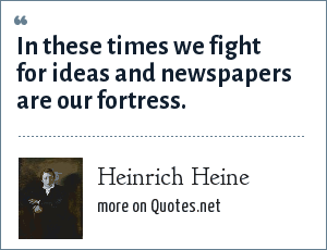 Heinrich Heine: In these times we fight for ideas and newspapers are our fortress.