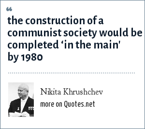 Nikita Khrushchev: the construction of a communist society would be completed 'in the main' by 1980