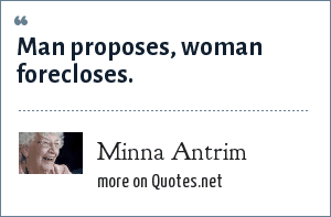 Minna Antrim: Man proposes, woman forecloses.