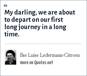Ilse Luise Ledermann-Citroen: My darling, we are about to depart on our first long journey in a long time.