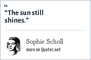 "Sophie Scholl: ""The sun still shines."""