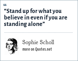 Sophie Scholl Stand Up For What You Believe In Even If You Are