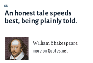William Shakespeare: An honest tale speeds best, being plainly told.