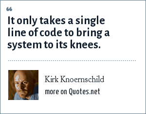 Kirk Knoernschild: It only takes a single line of code to bring a system to its knees.