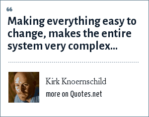 Kirk Knoernschild: Making everything easy to change, makes the entire system very complex...