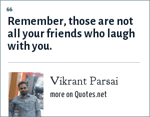 Vikrant Parsai: Remember, those are not all your friends who laugh with you.