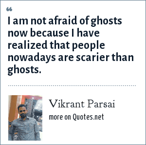 Vikrant Parsai: I am not afraid of ghosts now because I have realized that people nowadays are scarier than ghosts.