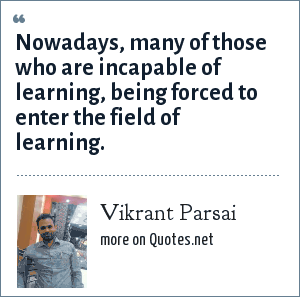 Vikrant Parsai: Nowadays, many of those who are incapable of learning, being forced to enter the field of learning.