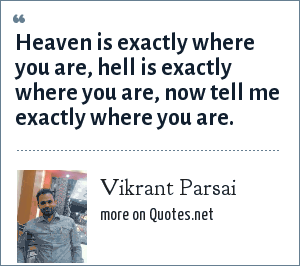 Vikrant Parsai: Heaven is exactly where you are, hell is exactly where you are, now tell me exactly where you are.