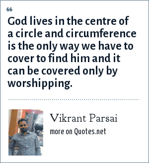 Vikrant Parsai: God lives in the centre of a circle and circumference is the only way we have to cover to find him and it can be covered only by worshipping.