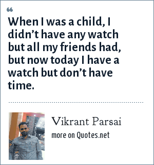 Vikrant Parsai: When I was a child, I didn't have any watch but all my friends had, but now today I have a watch but don't have time.