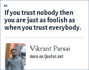 Vikrant Parsai: If you trust nobody then you are just as foolish as when you trust everybody.