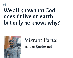 Vikrant Parsai: We all know that God doesn't live on earth but only he knows why?