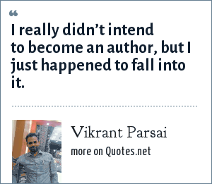 Vikrant Parsai: I really didn't intend to become an author, but I just happened to fall into it.