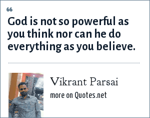 Vikrant Parsai: God is not so powerful as you think nor can he do everything as you believe.