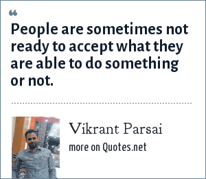 Vikrant Parsai: People are sometimes not ready to accept what they are able to do something or not.
